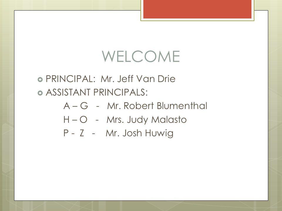 WELCOME  PRINCIPAL: Mr. Jeff Van Drie  ASSISTANT PRINCIPALS: A – G - Mr.