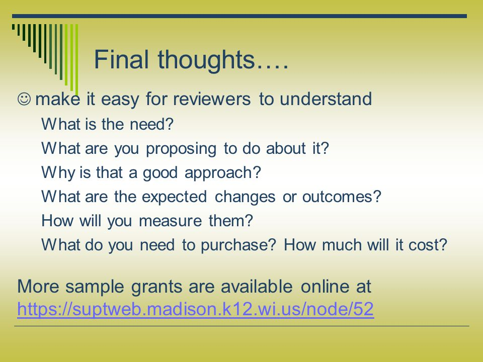 Final thoughts…. make it easy for reviewers to understand What is the need? What are you proposing to do about it? Why is that a good approach? What a