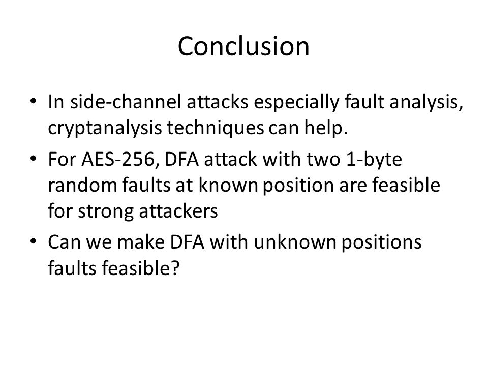 Conclusion In side-channel attacks especially fault analysis, cryptanalysis techniques can help.