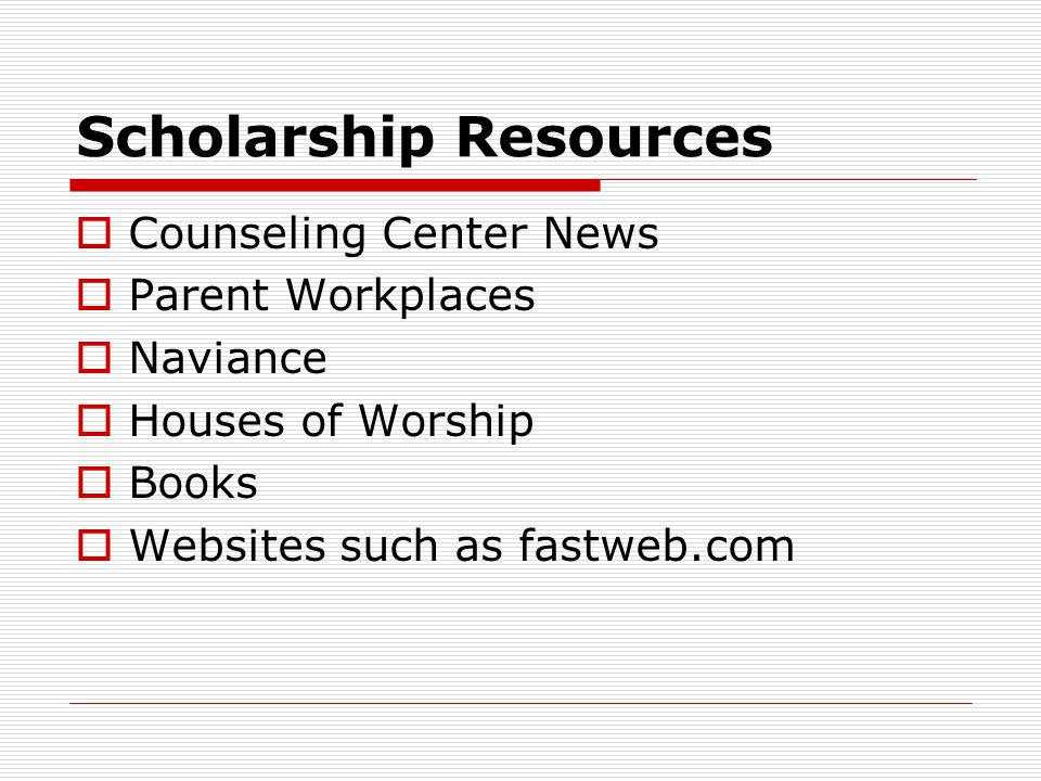 Scholarship Resources  Counseling Center News  Parent Workplaces  Naviance  Houses of Worship  Books  Websites such as fastweb.com