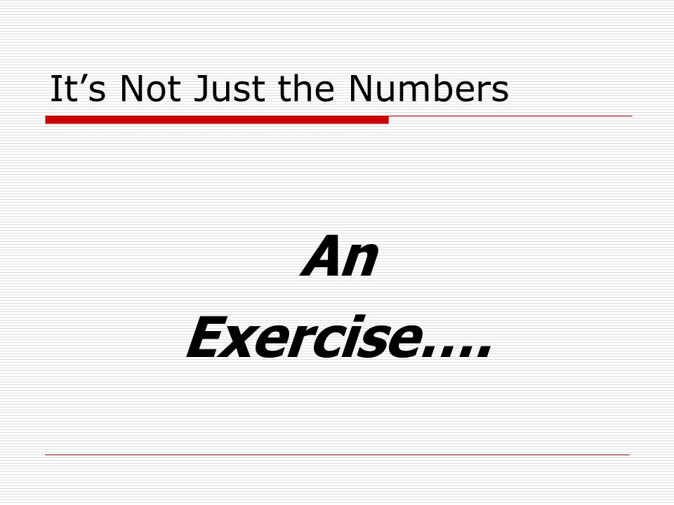 It's Not Just the Numbers An Exercise….