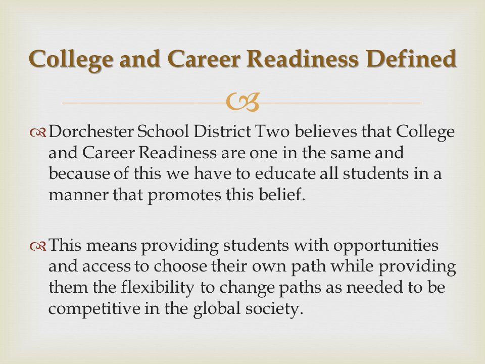   Dorchester School District Two believes that College and Career Readiness are one in the same and because of this we have to educate all students