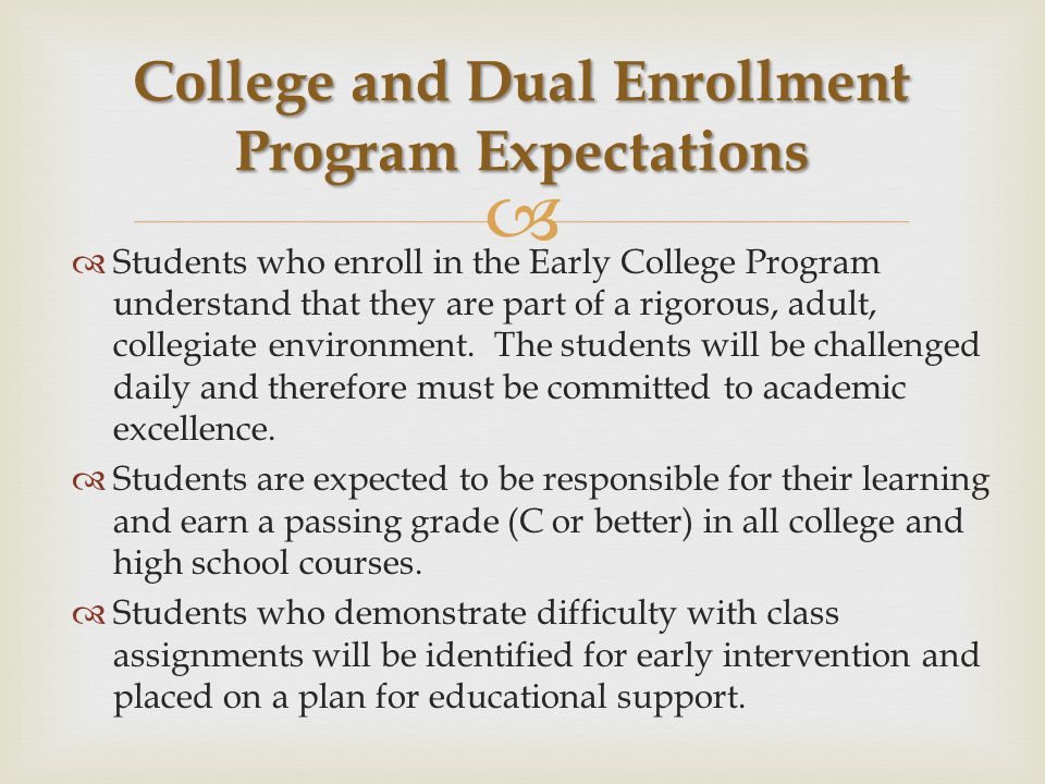   Students who enroll in the Early College Program understand that they are part of a rigorous, adult, collegiate environment.