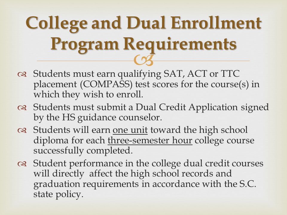   Students must earn qualifying SAT, ACT or TTC placement (COMPASS) test scores for the course(s) in which they wish to enroll.  Students must subm
