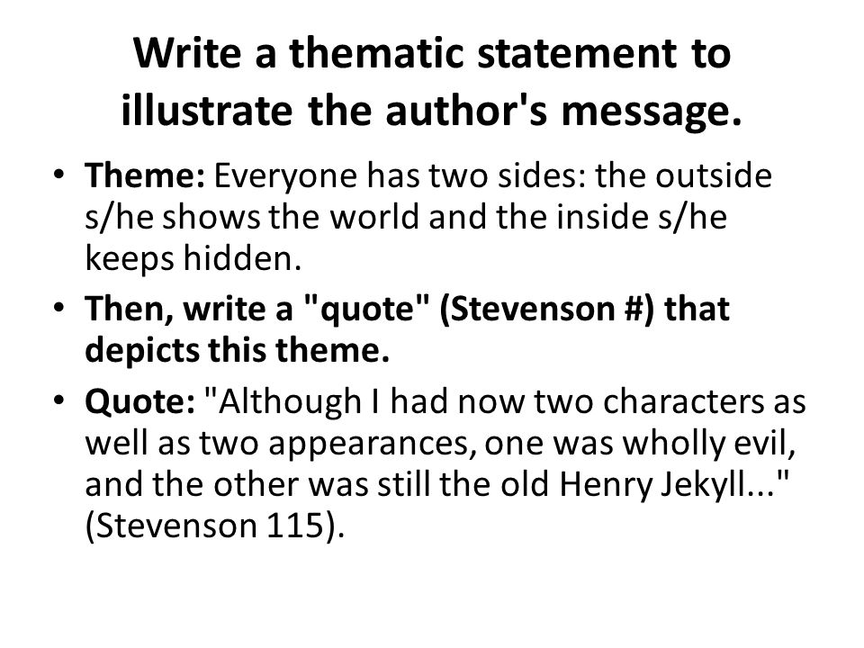 Write a thematic statement to illustrate the author's message. Theme: Everyone has two sides: the outside s/he shows the world and the inside s/he kee