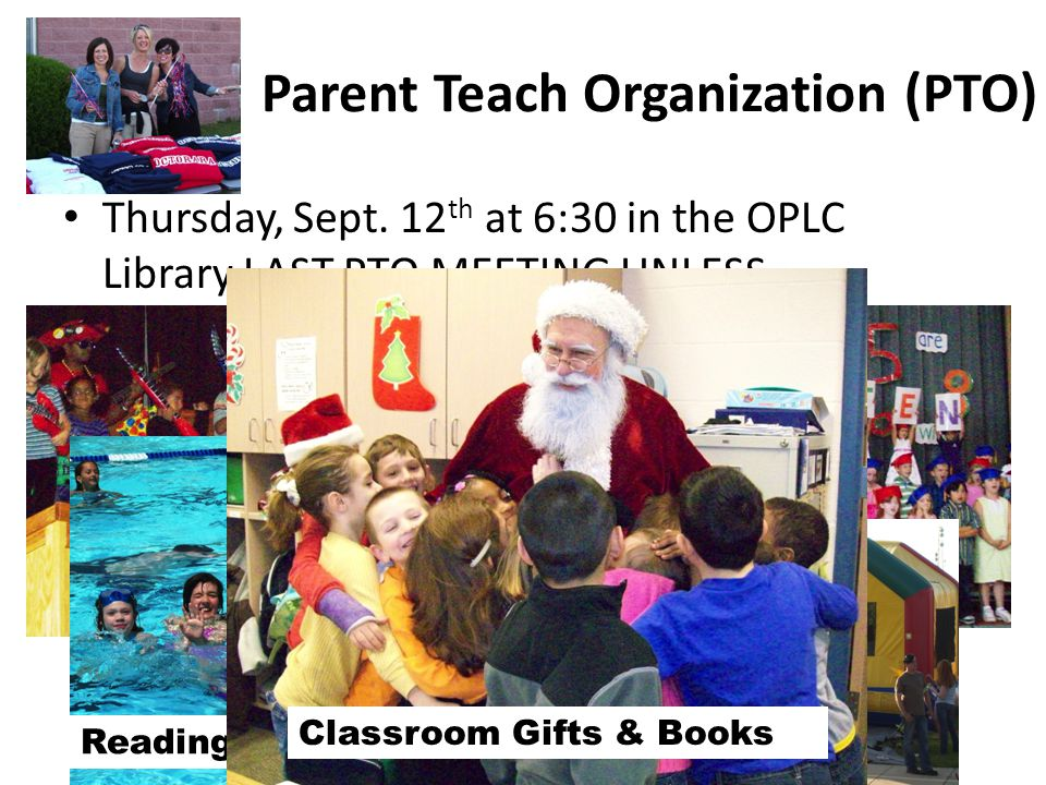 Parent Teach Organization (PTO) Thursday, Sept. 12 th at 6:30 in the OPLC Library LAST PTO MEETING UNLESS… – People come forth to form a new PTO board