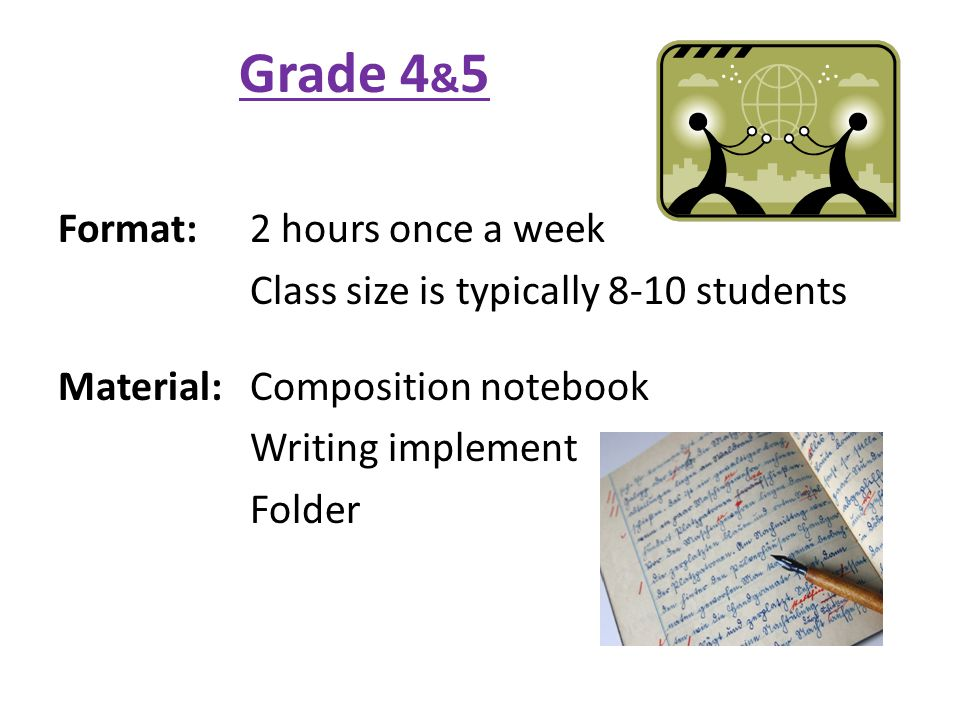 Grade 4 & 5 Format: 2 hours once a week Class size is typically 8-10 students Material: Composition notebook Writing implement Folder