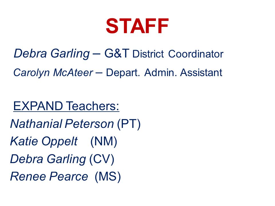 STAFF Debra Garling – G&T District Coordinator Carolyn McAteer – Depart.
