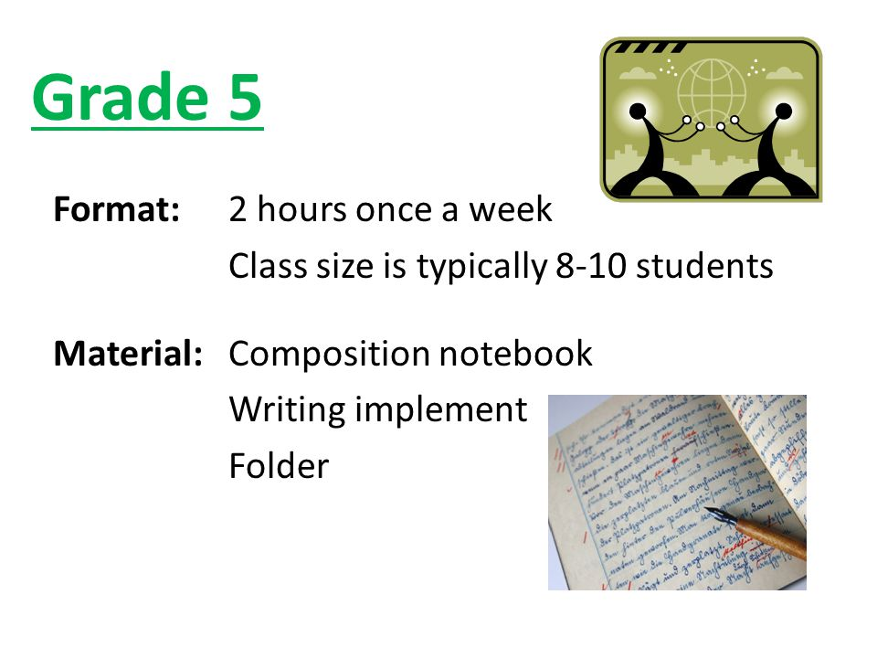 Grade 5 Format: 2 hours once a week Class size is typically 8-10 students Material: Composition notebook Writing implement Folder