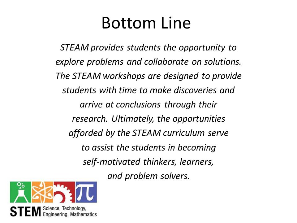 STEAM provides students the opportunity to explore problems and collaborate on solutions. The STEAM workshops are designed to provide students with ti