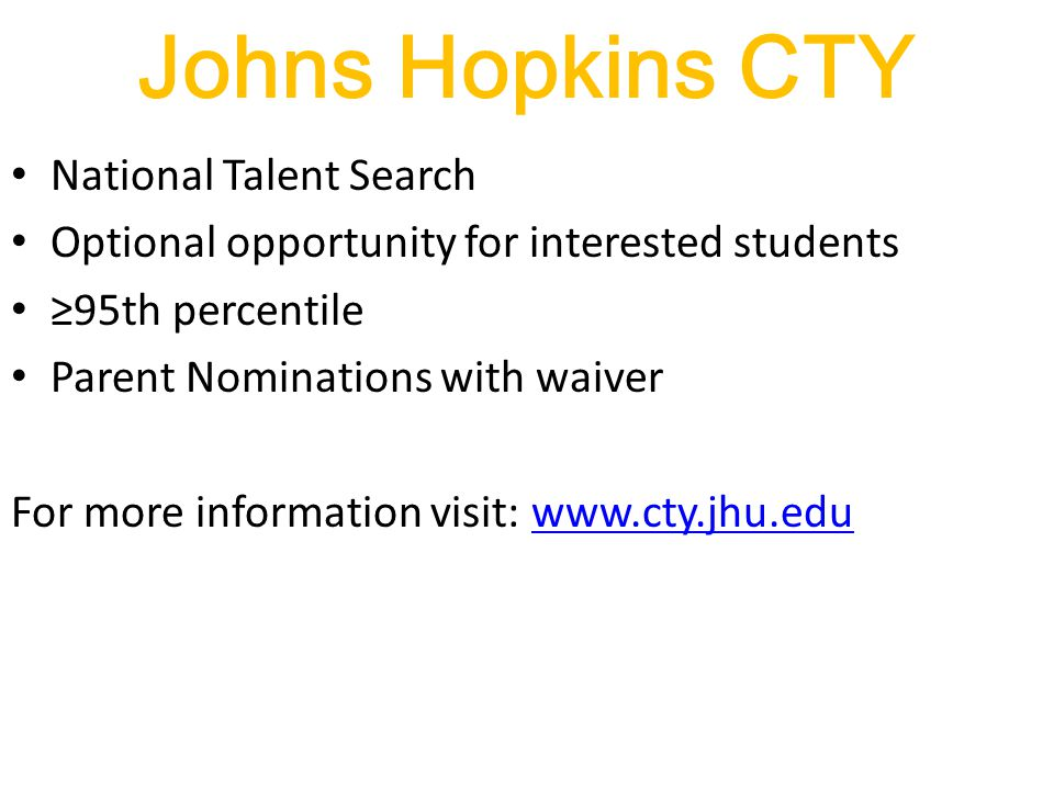 Johns Hopkins CTY National Talent Search Optional opportunity for interested students ≥95th percentile Parent Nominations with waiver For more informa