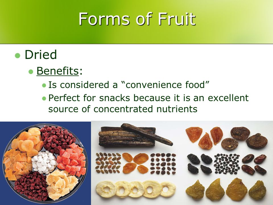 Forms of Fruit Dried Benefits: Is considered a convenience food Perfect for snacks because it is an excellent source of concentrated nutrients