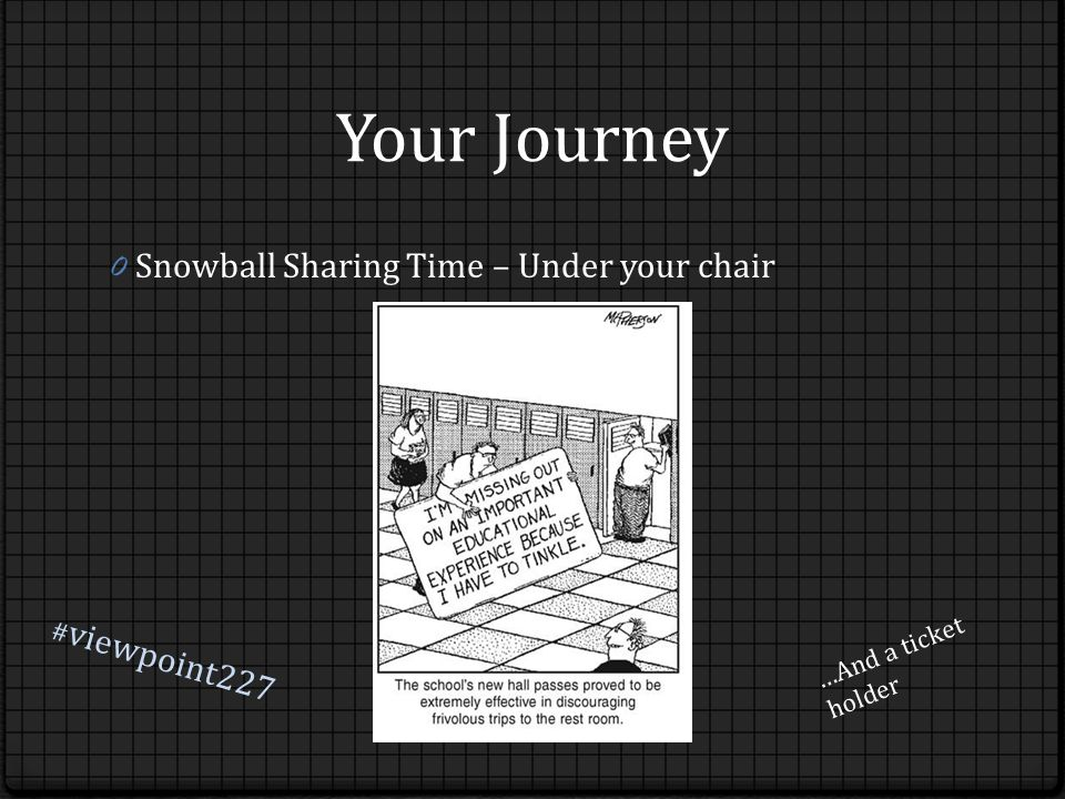 Your Journey 0 Snowball Sharing Time – Under your chair …And a ticket holder # viewpoint227