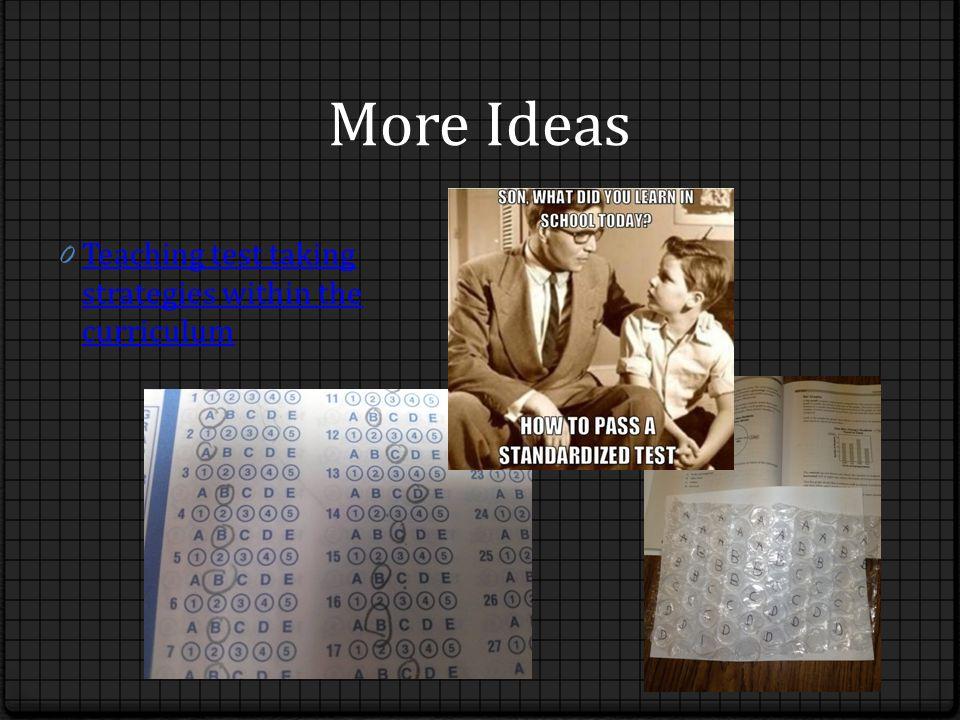 More Ideas 0 Teaching test taking strategies within the curriculum Teaching test taking strategies within the curriculum