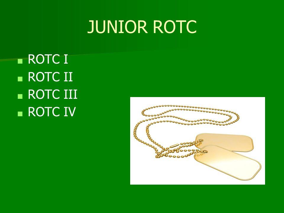 JUNIOR ROTC ■ ROTC I ■ ROTC II ■ ROTC III ■ ROTC IV