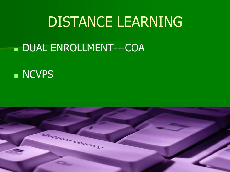 DISTANCE LEARNING ■ DUAL ENROLLMENT---COA ■ NCVPS