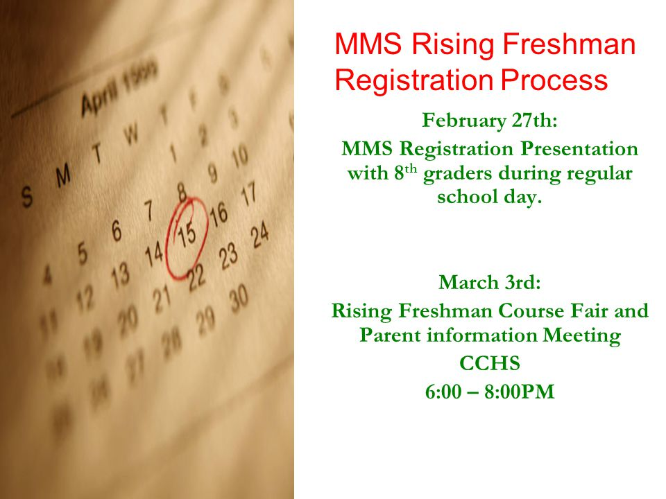 MMS Rising Freshman Registration Process February 27th: MMS Registration Presentation with 8 th graders during regular school day.