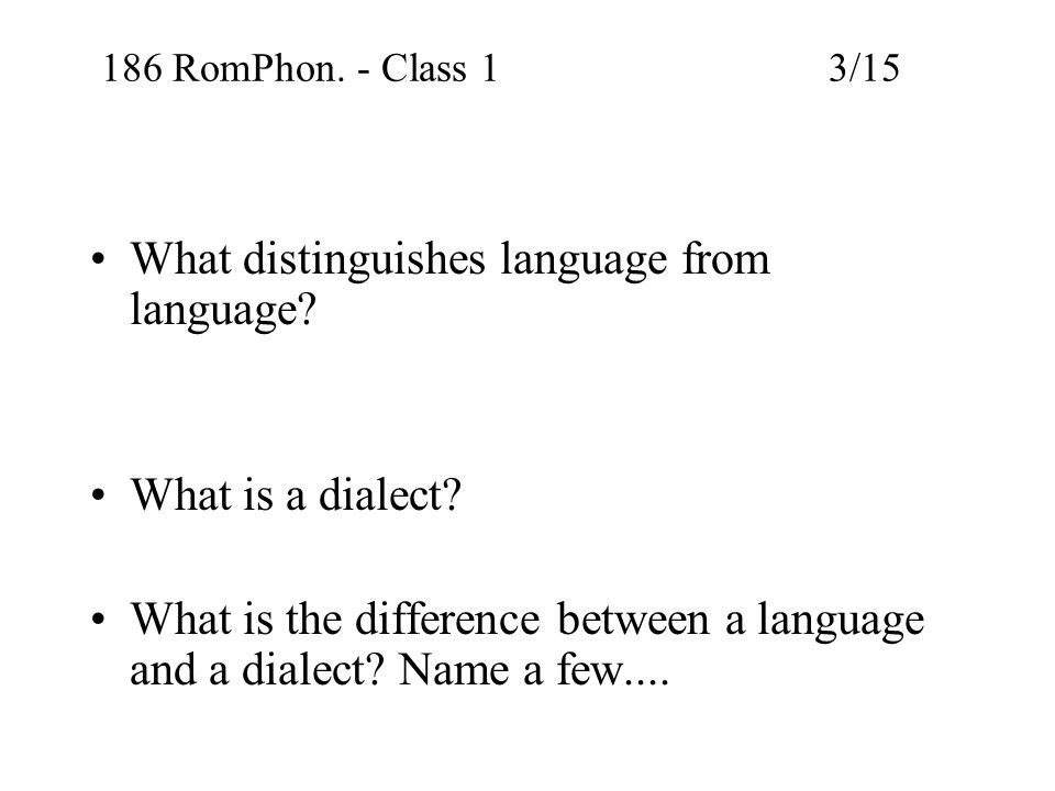 186 RomPhon. - Class 1 3/15 What distinguishes language from language.