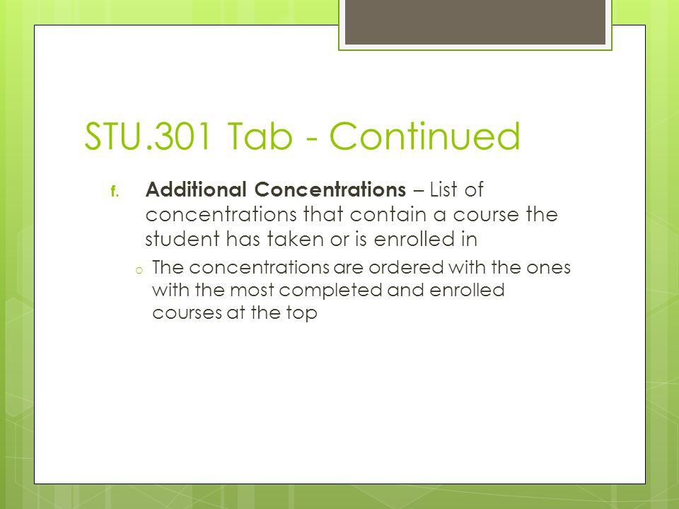 f. Additional Concentrations – List of concentrations that contain a course the student has taken or is enrolled in o The concentrations are ordered w
