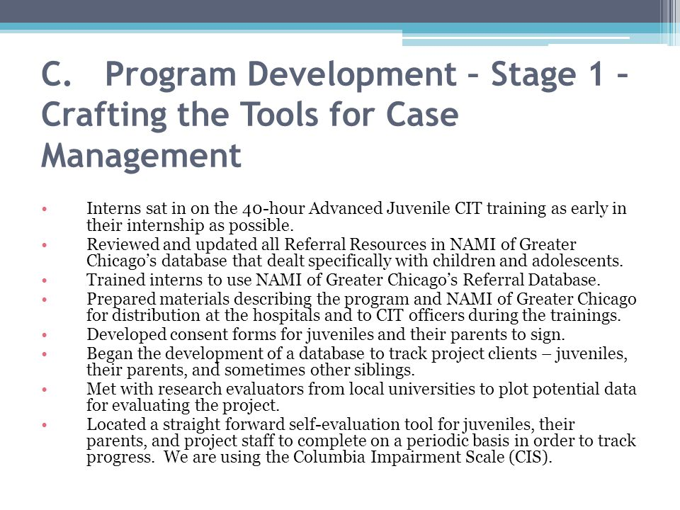 C. Program Development – Stage 1 – Crafting the Tools for Case Management Interns sat in on the 40-hour Advanced Juvenile CIT training as early in the
