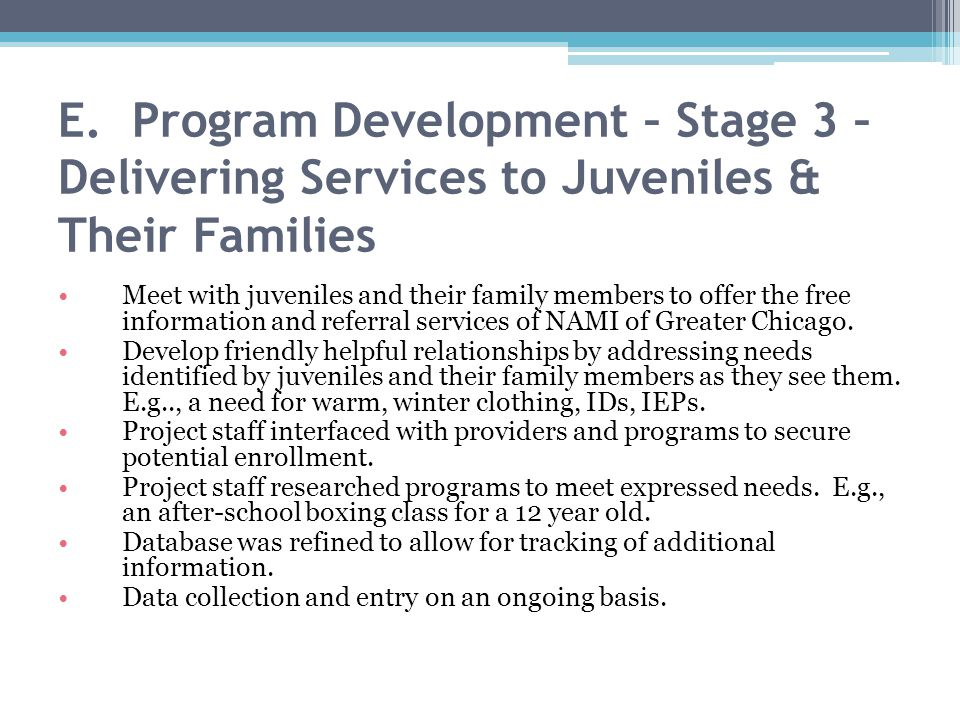 E. Program Development – Stage 3 – Delivering Services to Juveniles & Their Families Meet with juveniles and their family members to offer the free in