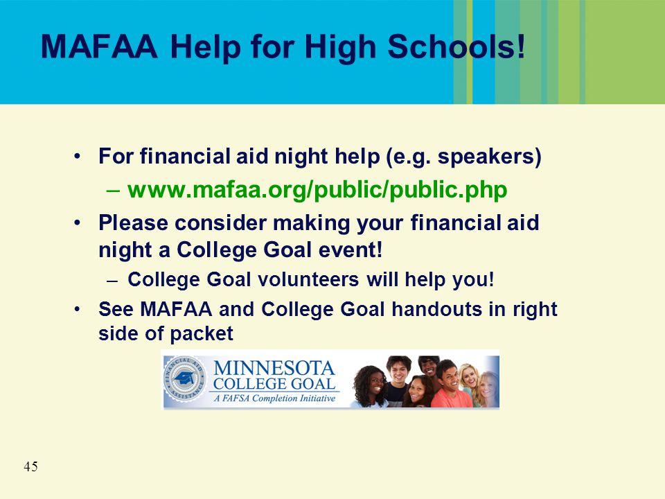 45 MAFAA Help for High Schools. For financial aid night help (e.g.