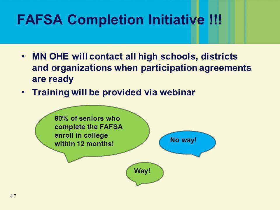 47 FAFSA Completion Initiative !!.