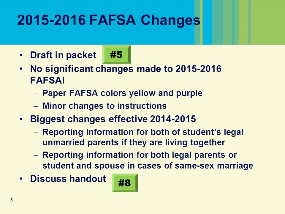 6 2015-2016 FAFSA Changes Thousands of 2014-2015 FAFSA applications were reprocessed due to reporting error Students/parents erroneously reported cents in fields for earnings from employment –No cents should be reported on FAFSA –Overinflated earnings $31,567.68 went through as $3,156,768 –For tax filers, increased the FICA offset against wages in the EFC formula, resulting in lower EFCs and more federal aid –For non-filers, increased both the income and offsets, resulting in higher EFCs and less federal aid