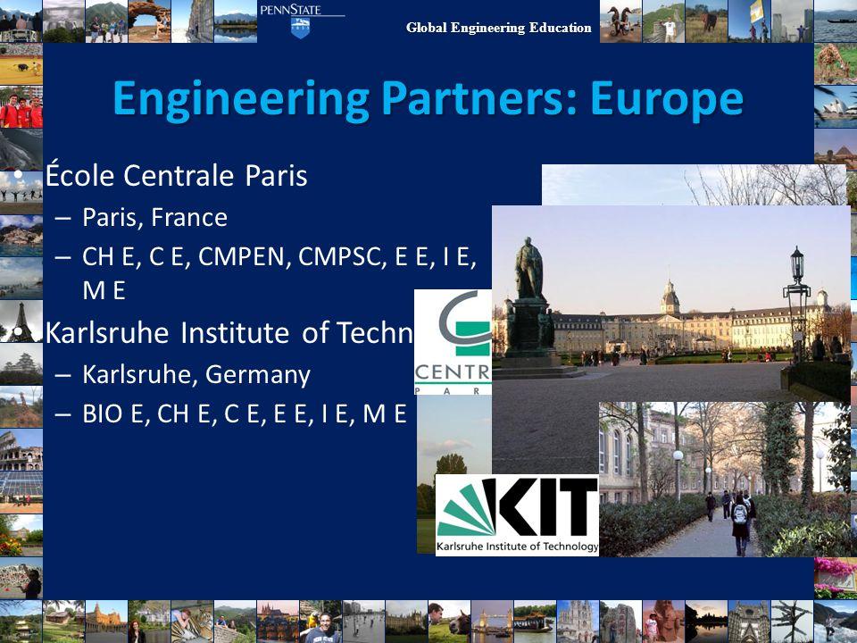 Global Engineering Education Engineering Partners: Europe École Centrale Paris – Paris, France – CH E, C E, CMPEN, CMPSC, E E, I E, M E Karlsruhe Inst