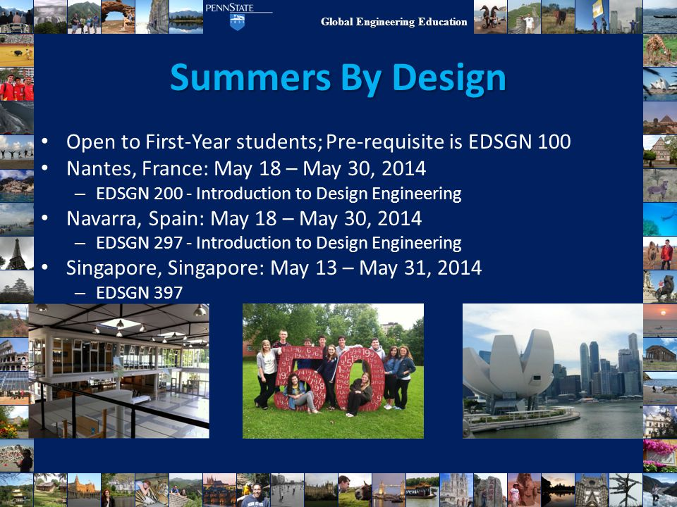 Global Engineering Education Summers By Design Open to First-Year students; Pre-requisite is EDSGN 100 Nantes, France: May 18 – May 30, 2014 – EDSGN 2