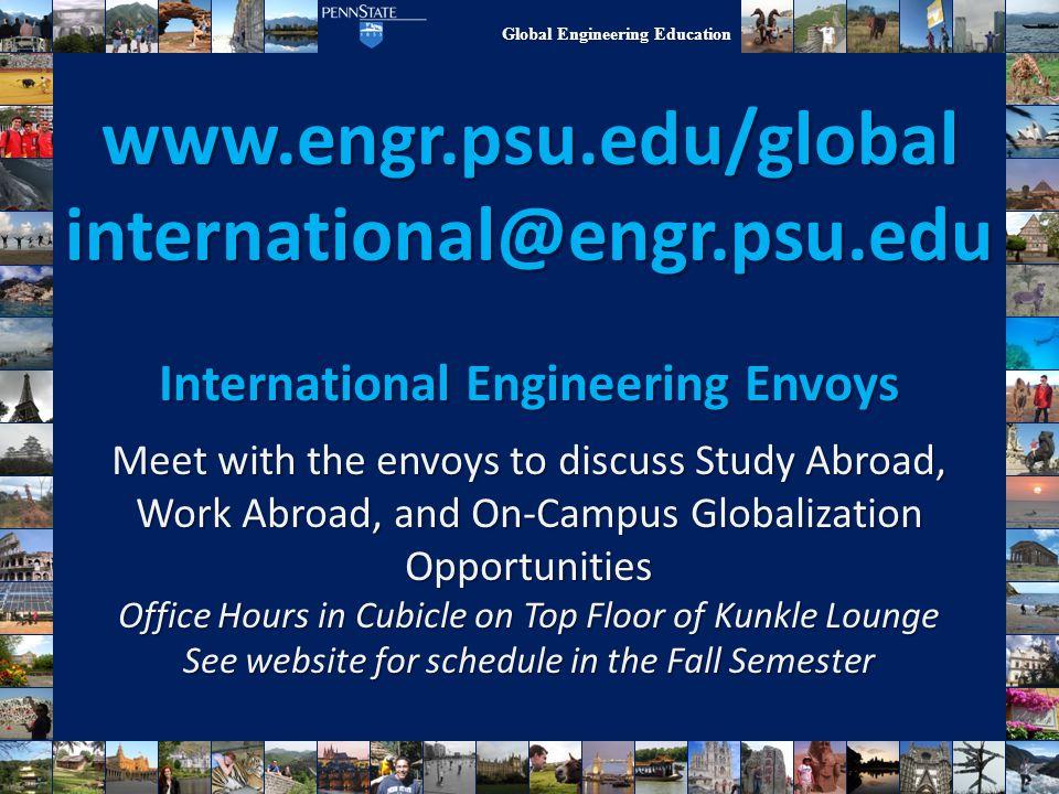 Global Engineering Education www.engr.psu.edu/global international@engr.psu.edu International Engineering Envoys Meet with the envoys to discuss Study