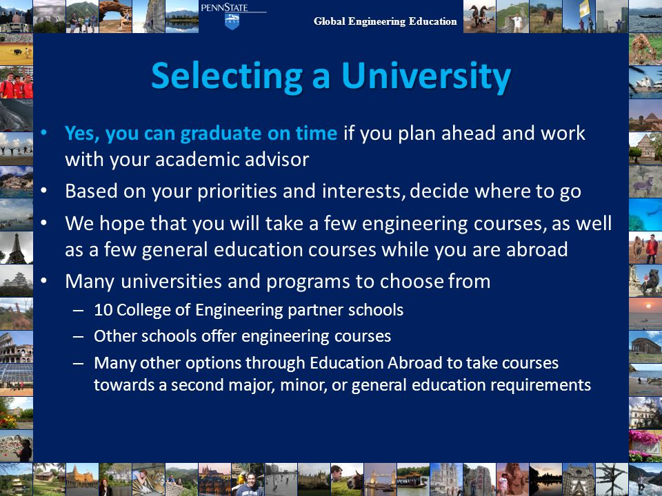Global Engineering Education Selecting a University Yes, you can graduate on time if you plan ahead and work with your academic advisor Based on your