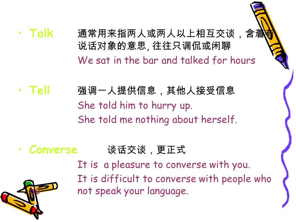 4. say / speak / talk / tell / converse say 其宾语通常是所说的话的内容, He hasn ' t said that he is leaving.