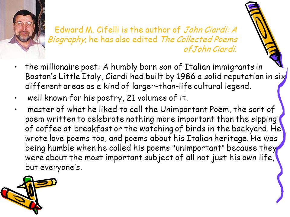 Ciardi was well known for his poetry for adults and children and his English translations of Dante Alighieri s great works.
