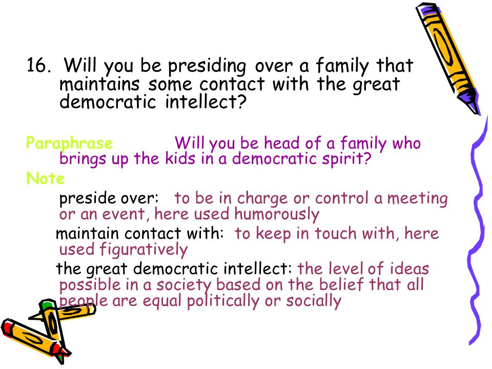 15.Will the children ever be exposed to a reasonably penetrating idea at home.