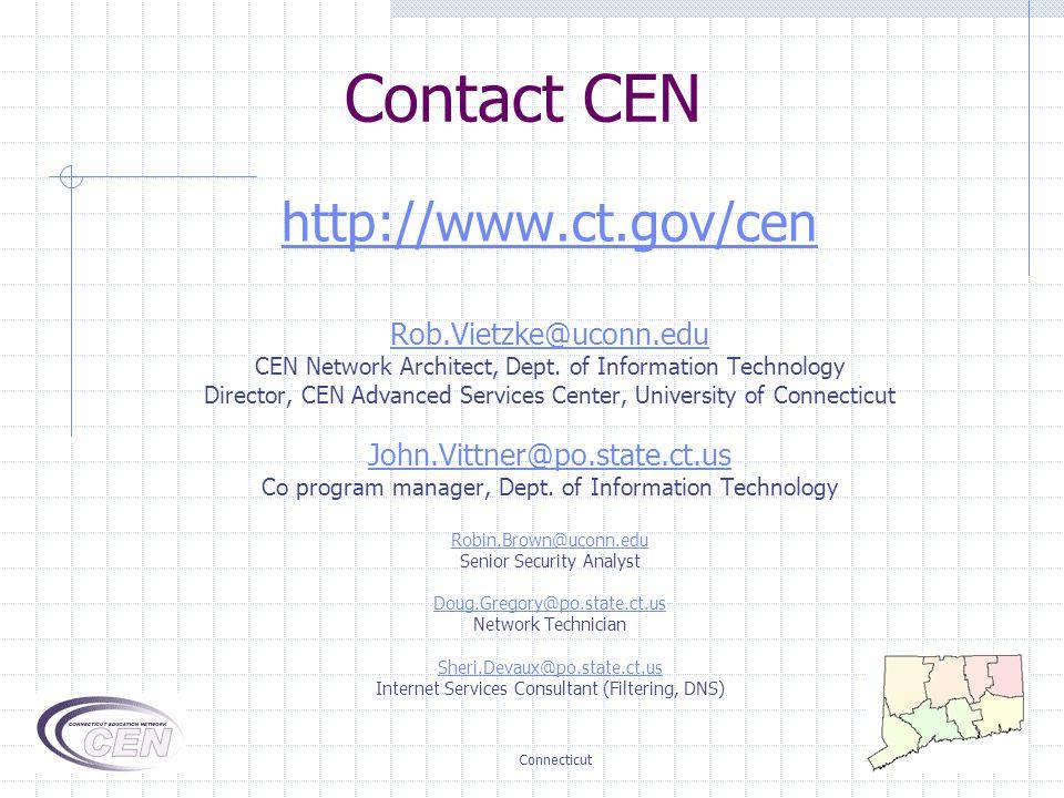 Connecticut Contact CEN http://www.ct.gov/cen Rob.Vietzke@uconn.edu CEN Network Architect, Dept.