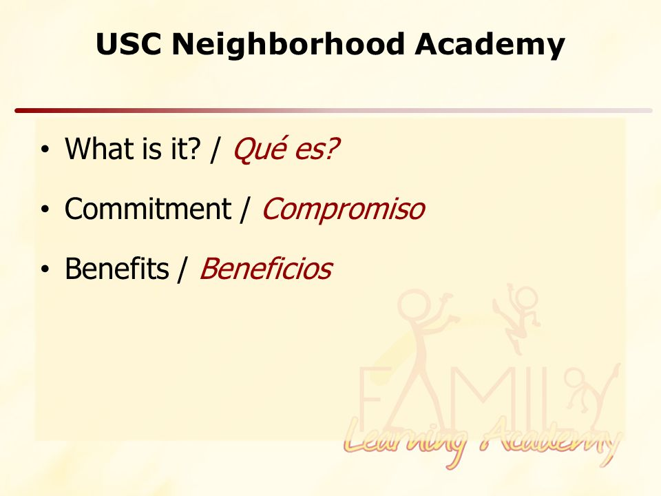 USC Neighborhood Academy What is it? / Qué es? Commitment / Compromiso Benefits / Beneficios
