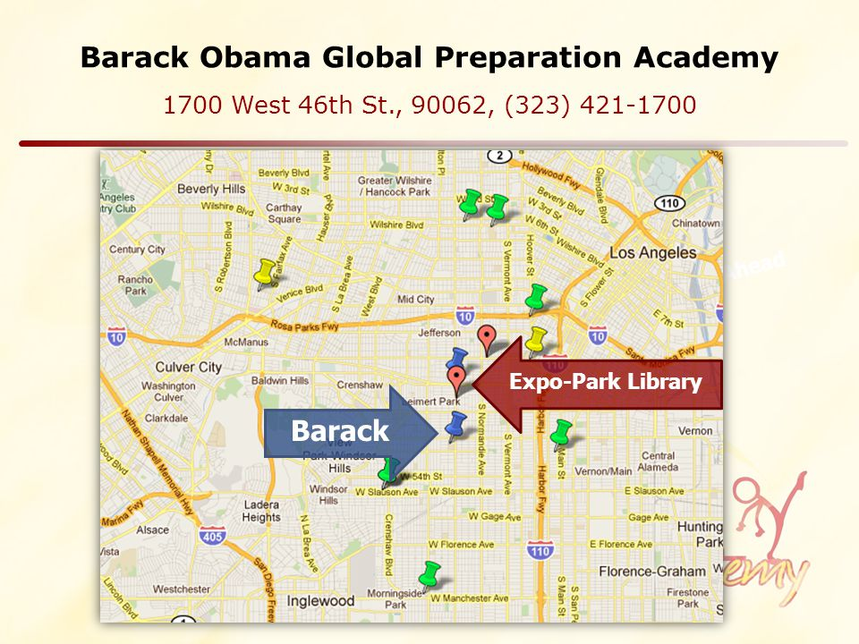 Barack Obama Global Preparation Academy 1700 West 46th St., 90062, (323) 421-1700 Adventures Ahead Barack Expo-Park Library