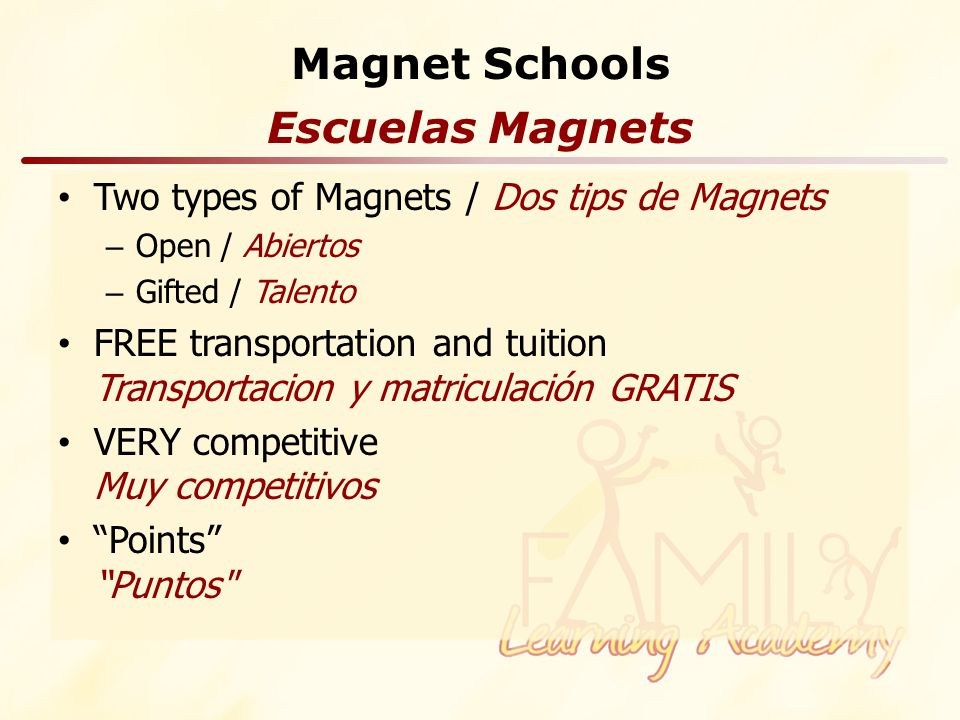 Magnet Schools Two types of Magnets / Dos tips de Magnets – Open / Abiertos – Gifted / Talento FREE transportation and tuition Transportacion y matriculación GRATIS VERY competitive Muy competitivos Points Puntos Escuelas Magnets