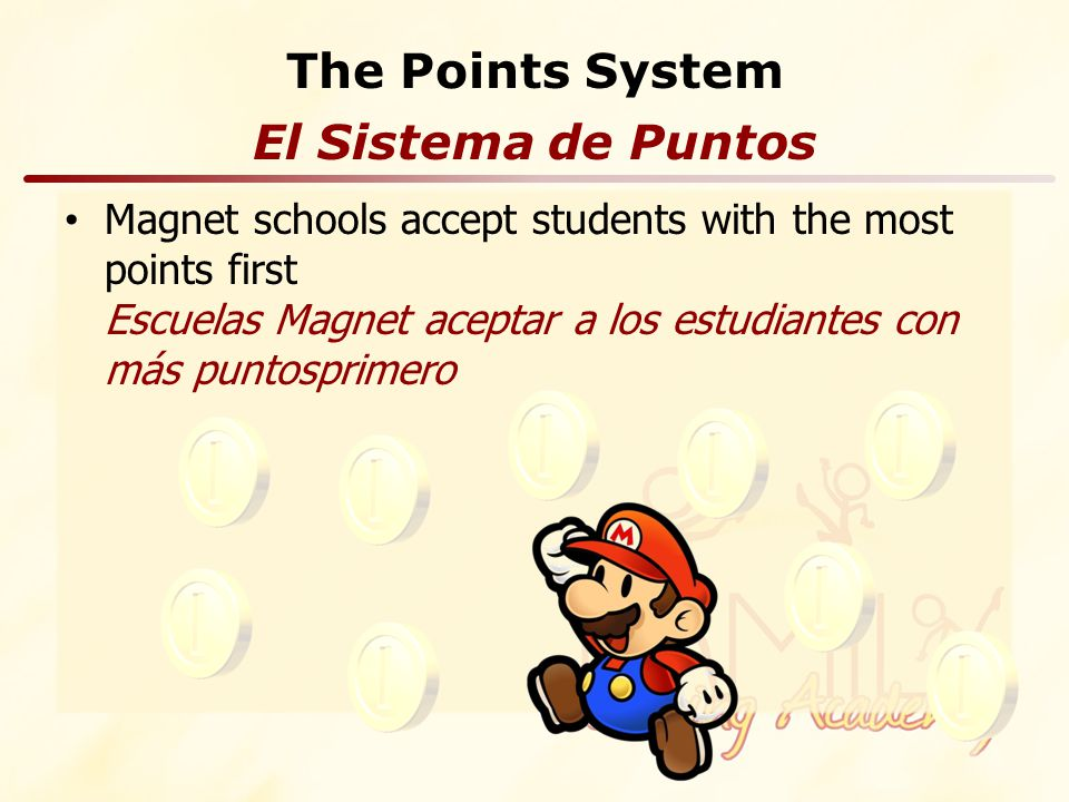 The Points System Magnet schools accept students with the most points first Escuelas Magnet aceptar a los estudiantes con más puntosprimero El Sistema de Puntos
