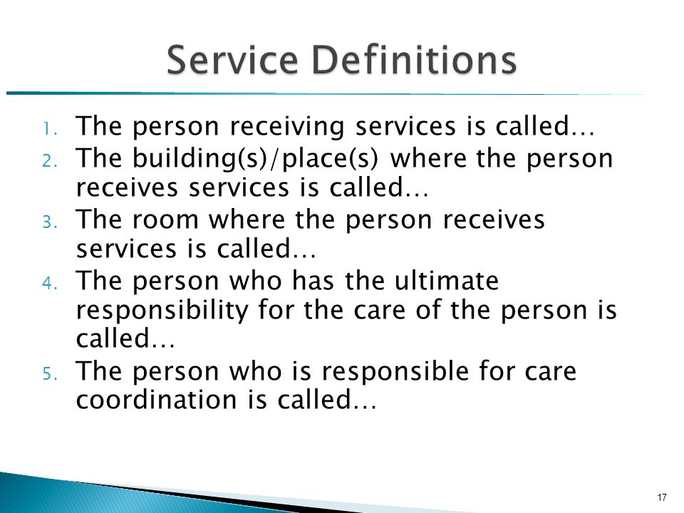 1. The person receiving services is called… 2.