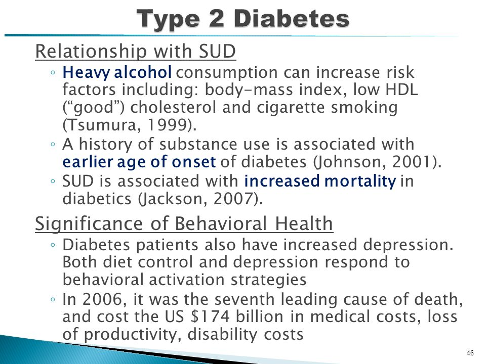 Relationship with SUD ◦ Heavy alcohol consumption can increase risk factors including: body-mass index, low HDL ( good ) cholesterol and cigarette smoking (Tsumura, 1999).
