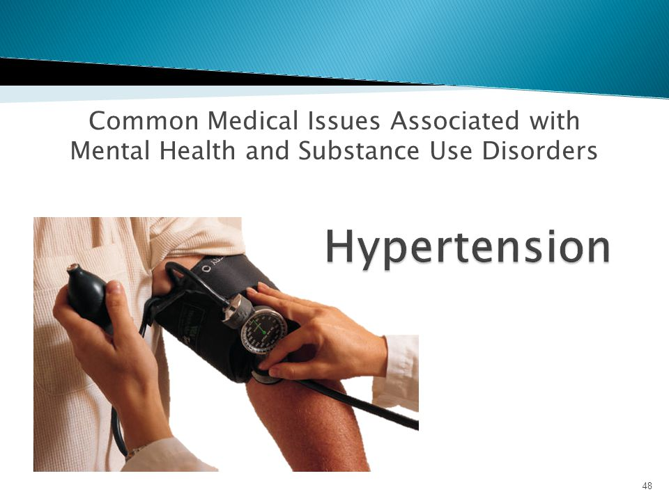 Common Medical Issues Associated with Mental Health and Substance Use Disorders 48
