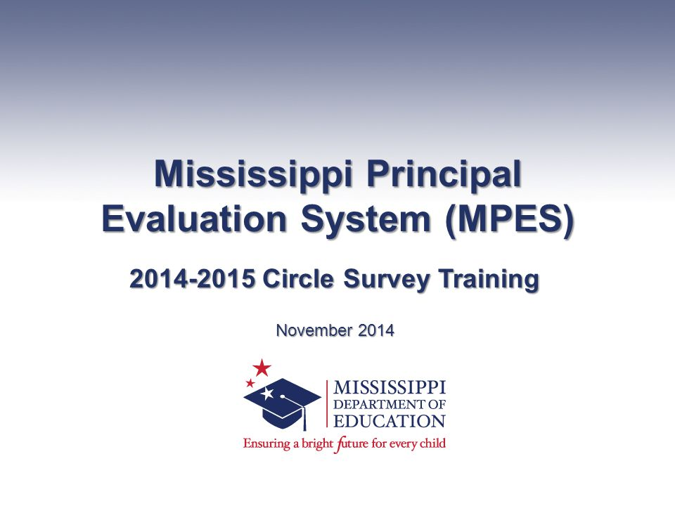 Mississippi Principal Evaluation System (MPES) 2014-2015 Circle Survey Training November 2014