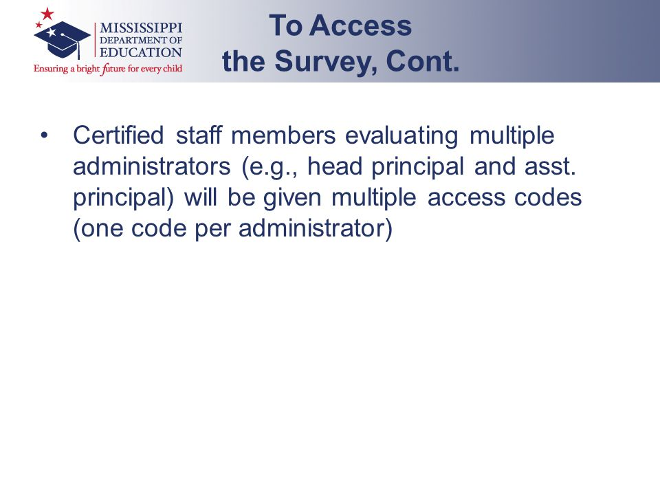 Certified staff members evaluating multiple administrators (e.g., head principal and asst. principal) will be given multiple access codes (one code pe