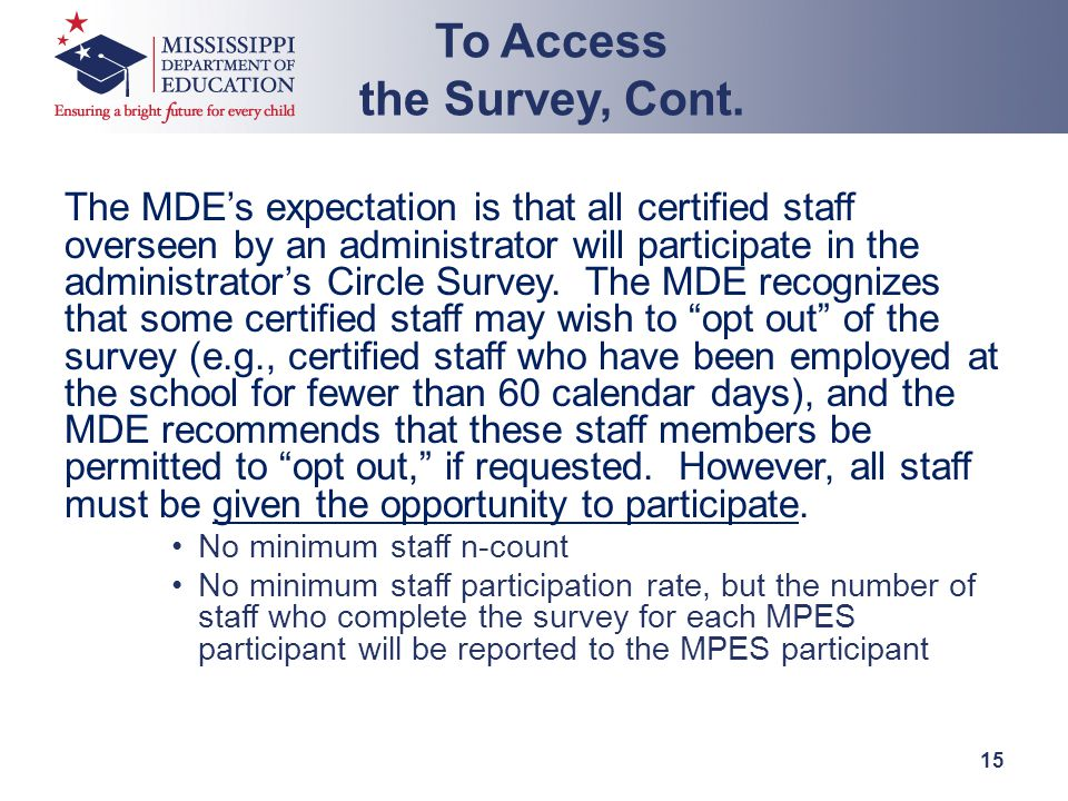 The MDE's expectation is that all certified staff overseen by an administrator will participate in the administrator's Circle Survey. The MDE recogniz