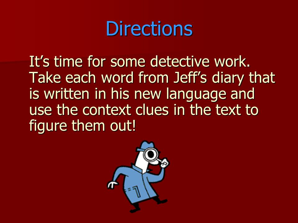 Directions It's time for some detective work.
