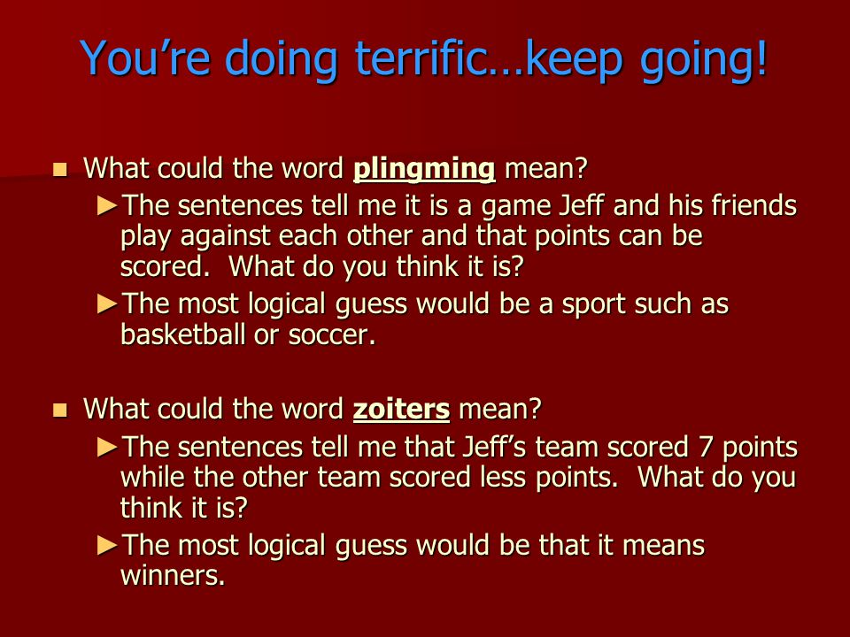 You're doing terrific…keep going! What could the word plingming mean? What could the word plingming mean? ► The sentences tell me it is a game Jeff an