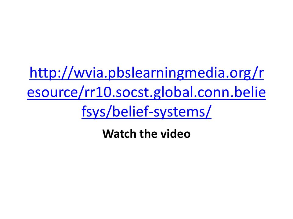 http://wvia.pbslearningmedia.org/r esource/rr10.socst.global.conn.belie fsys/belief-systems/ Watch the video