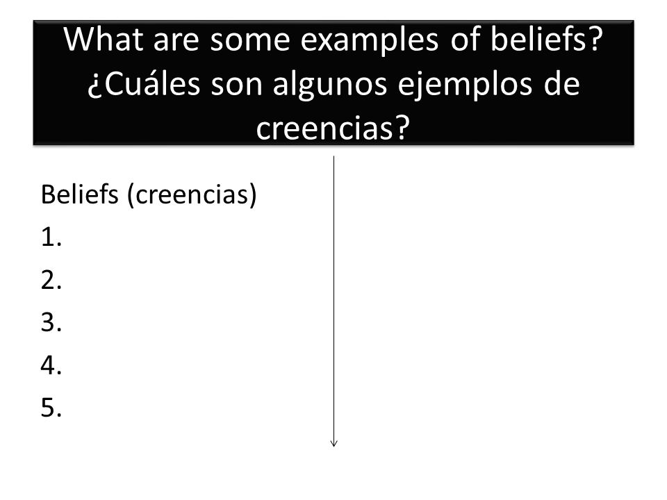 What are some examples of beliefs. ¿Cuáles son algunos ejemplos de creencias.